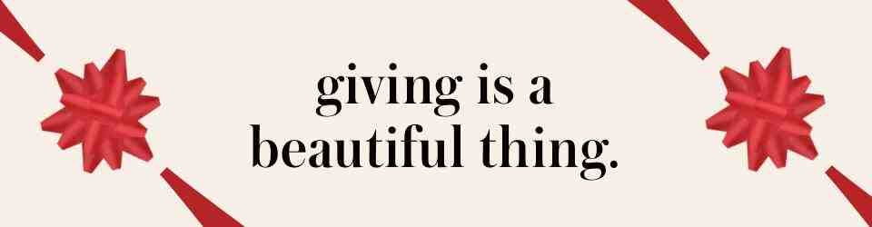 giving is a beautiful thing.