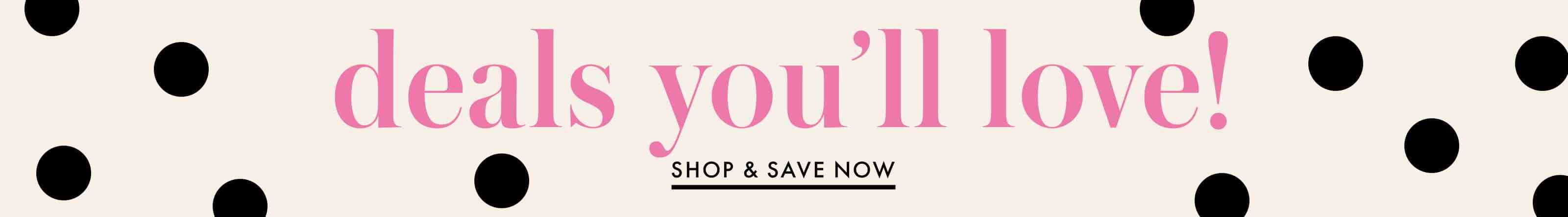 deals you'll love! shop & save now